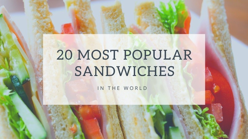 20 Most Popular Sandwiches in the World